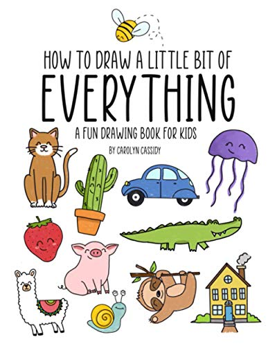 How to Draw a Little Bit of Everything: A Fun Drawing Book for Kids