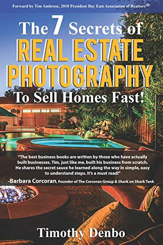 Real Estate Investing Books! - The 7 Secrets of Real Estate Photography to Sell Homes Fast!: Are The Wrong Photos Losing You Money? Learn The 7 Secrets of How Top Producers Turn One Listing into Three Deals!