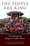 The People Are King: The Making of an Indigenous Andean Politics