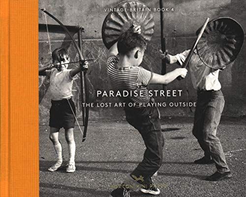 Paradise Street: The Lost Art of Playing Outside (Vintage Britain, Band 4)