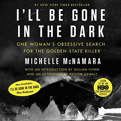 I'll Be Gone in the Dark     One Woman's Obsessive Search for the Golden State Killer              By:                                                                                                                                 Michelle McNamara                               Narrated by:                                                                                                                                 Gabra Zackman,                                                                                        Gillian Flynn - introduction,                                                                                        Patton Oswalt - afterword                      Length: 10 hrs and 7 mins     22,183 ratings     Overall 4.6