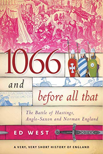 1066 and Before All That: The Battle of Hastings, Anglo-Saxon and Norman England (A Very, Very Short History of England Book 1)