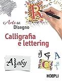 Calligrafia e lettering. L'arte del disegno...