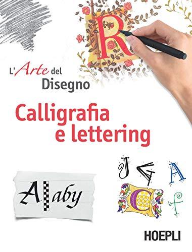 Calligrafia e lettering. L'arte del disegno