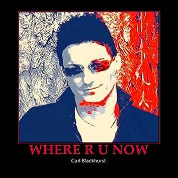 Where R U Now