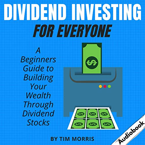 Dividend Investing for Everyone: A Beginners Guide to Building Your Wealth Through Dividend Stocks cover art