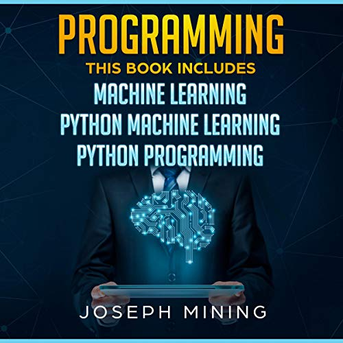 Programming: This Book Includes: Machine Learning + Python Machine Learning + Python Programming audiobook cover art