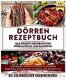 Dörren Rezeptbuch: Das große Kochbuch für Dörrautomat und...