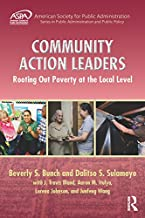 Community Action Leaders: Rooting Out Poverty at the Local Level (ASPA Series in Public Administration and Public Policy)