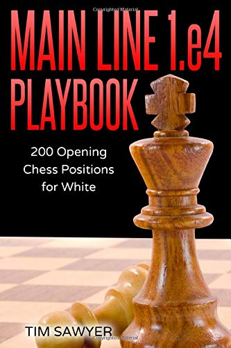 Main Line 1.e4 Playbook: 200 Opening Chess Positions for White (Main Line Chess Playbooks)