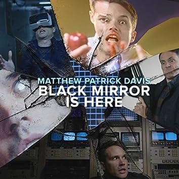 Black Mirror is Here