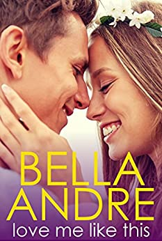 Love Me Like This: The Morrisons by [Bella Andre]