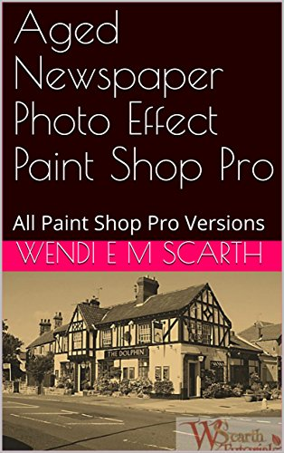 Aged Newspaper Photo Effect Paint Shop Pro: All Paint Shop Pro Versions (Paint Shop Pro Made Easy Book 335) (English Edition)