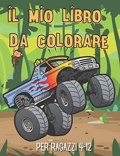 Il mio libro da colorare per ragazzi 4-12: Libro da colorare di macchine per ragazzi (auto sportive - monster truck - motociclette - sottomarini ...) e altro ancora
