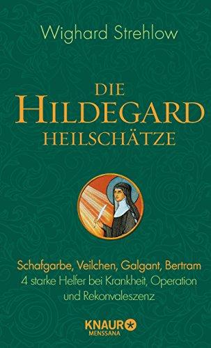 Die Hildegard-Heilschätze: Schafgarbe, Veilchen, Galgant, Bertram – 4 starke Helfer bei Krankheit, Operation und Rekonvaleszenz