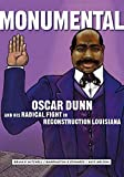 Monumental: Oscar Dunn and His Radical Fight in Reconstruction Louisiana