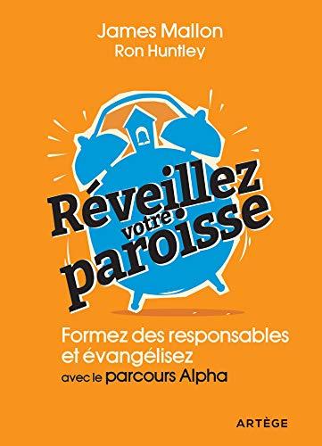 Réveillez votre paroisse : Formez des responsables et évangélisez avec les parcours Alpha (French Edition)
