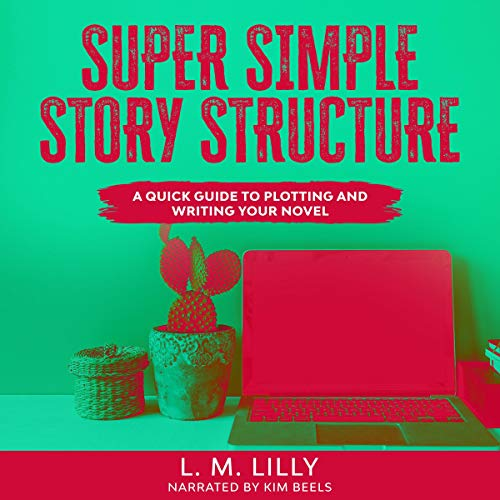 Super Simple Story Structure: A Quick Guide to Plotting and Writing Your Novel cover art