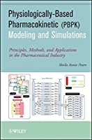 Physiologically-Based Pharmacokinetic (PBPK) Modeling and Simulations: Principles, Methods, and Applications in the Pharmaceutical Industry by Sheila Annie Peters(2012-03-05)