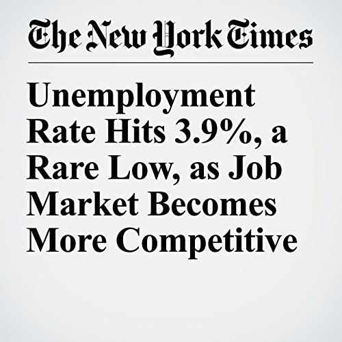 Unemployment Rate Hits 3.9%, a Rare Low, as Job Market Becomes More Competitive copertina