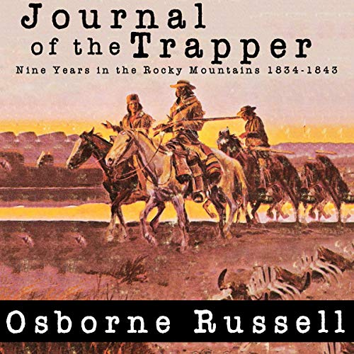 Journal of a Trapper: Nine Years in the Rocky Mountains 1834-1843 audiobook cover art