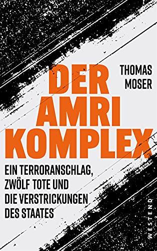 Der Amri-Komplex - Ein Terroranschlag, zwölf Tote und die Verstrickungen des Staates