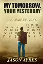 My Tomorrow, Your Yesterday by Jason Ayres (2015-03-08)