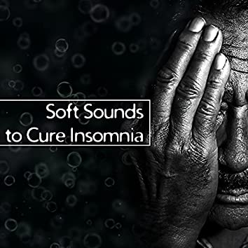 Soft Sounds to Cure Insomnia – Relaxing & Healing Waves, New Age Sleep Music, Sounds to Calm Mind & Body