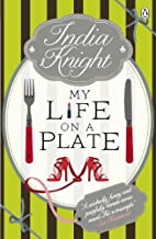 My Life On a Plate by India Knight (2011-11-03)
