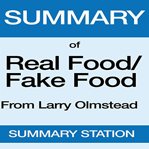 Summary of Real Food/Fake Food from Larry Olmsted audiobook cover art