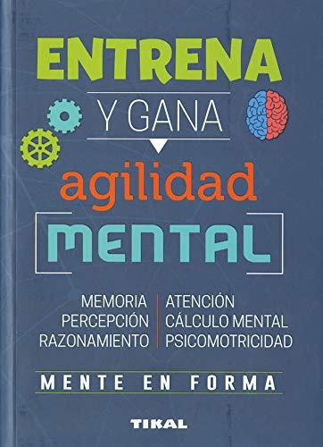 Entrena y gana agilidad mental (Entrena tu mente)