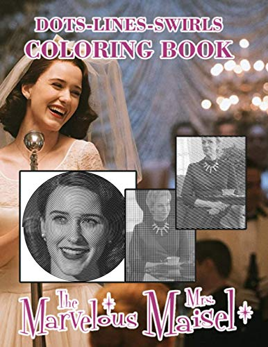 The Marvelous Mrs Maisel Dots Lines Swirls Coloring Book: The Ultimate Creative Swirls-Dots-Diagonal Activity Books For Adults Perfectly Portable Pages