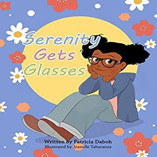 Serenity Gets Glasses                   By:                                                                                                                                 Patricia Daboh                               Narrated by:                                                                                                                                 Elea Sage                      Length: 6 mins     Not rated yet     Overall 0.0