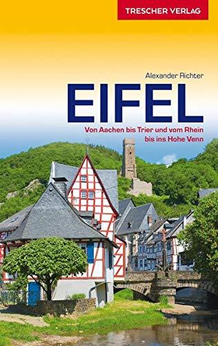 Reiseführer Eifel: Von Aachen bis Trier und vom Rhein bis ins Hohe Venn (Trescher-Reiseführer)