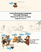 Learn Romanian Language Through Dialogue: Bilingual for Speakers of English Beginner Level A1 Audio tracks inclusive (Graded Romanian Readers) (Volume 5)