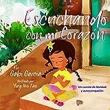 Escuchando con mi Corazón: Un cuento de bondad y autocompasión (Spanish Edition)