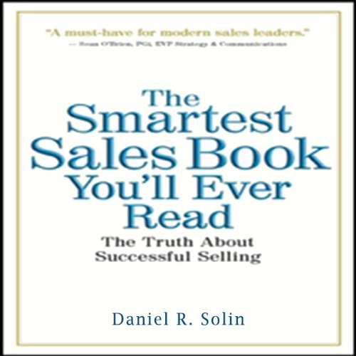 The Smartest Sales Book You'll Ever Read     The Truth about Successful Selling              By:                                                                                                                                 Daniel R. Solin                               Narrated by:                                                                                                                                 Daniel Solin                      Length: 3 hrs and 49 mins     12 ratings     Overall 4.2
