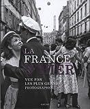La France D'hier Vue Par Les Plus Grands Photographes