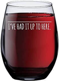 """I've Had It Up To Here"" Wine Glass, Cool Wine Glasses, Perfect for Birthday Gifts, Birthday Gift Ideas for Him or Her, Decorated Wine Glasses for Mom, Sister, Novelty Wine Glass, Funny Glass f"