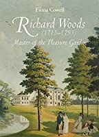 Richard Woods 1715-1793: Master of the Pleasure Garden (Garden and Landscape History)