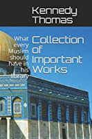 Collection of Important Works Vol I: What every Muslim should have in his library (Ismael Kamal Salaam)