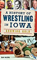 A History of Wrestling in Iowa: Growing Gold