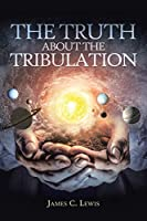 The Truth About the Tribulation