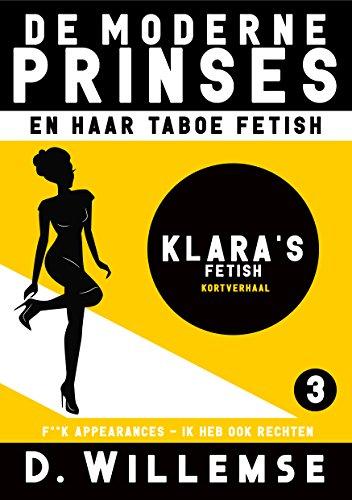 Klara's Fetish: F**k appearences, ik heb ook rechten (De Moderne Prinses en Haar Taboe Fetish Book 3) (Dutch Edition)
