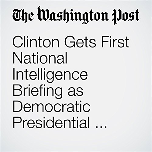 Clinton Gets First National Intelligence Briefing as Democratic Presidential Nominee cover art