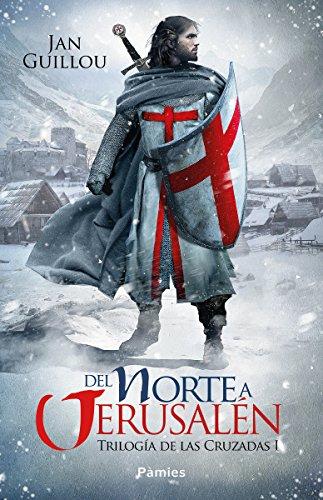Del Norte a Jerusalén: Trilogía de las Cruzadas I (Histórica)