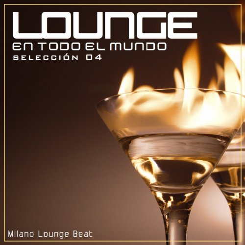Lounge En Todo El Mundo Selección 04 (Música Sin Pausa Por Un Fondo Musical Perfecto)