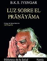 Luz sobre el Pranayama / Light on Pranayama: Pranayama Dipika