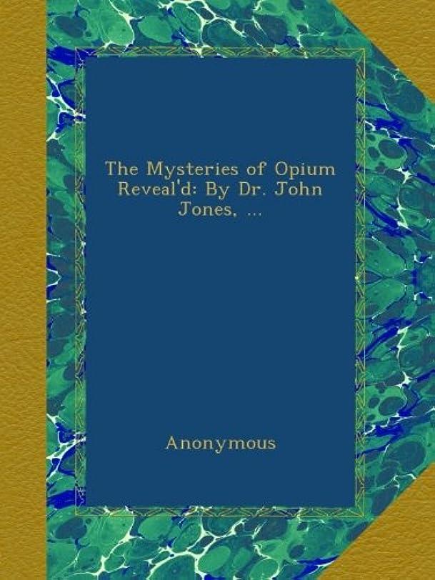 ペイン努力するアラームThe Mysteries of Opium Reveal'd: By Dr. John Jones, ...
