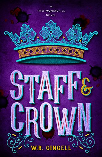 Staff and Crown (The Two Monarchies Sequence Book 3)
